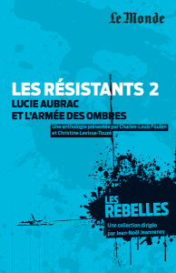 Les Rebelles - Volume 2 - Les résistants : Lucie Aubrac et l'armée des ombres
