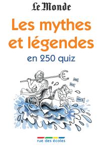 Les mythes et légendes en 250 quiz