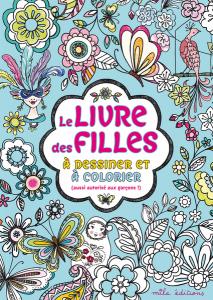 Le livre des filles à dessiner et à colorier