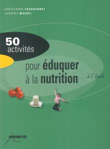 50 activités pour éduquer à la nutrition à l'école