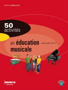 50 activités en éducation musicale aux cycles 2 et 3