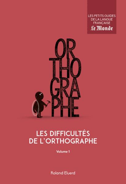 Les difficultés de l'orthographe, volume 1