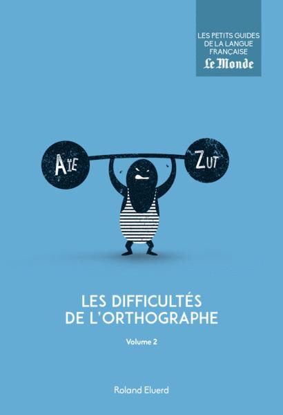 Les difficultés de l'orthographe, volume 2