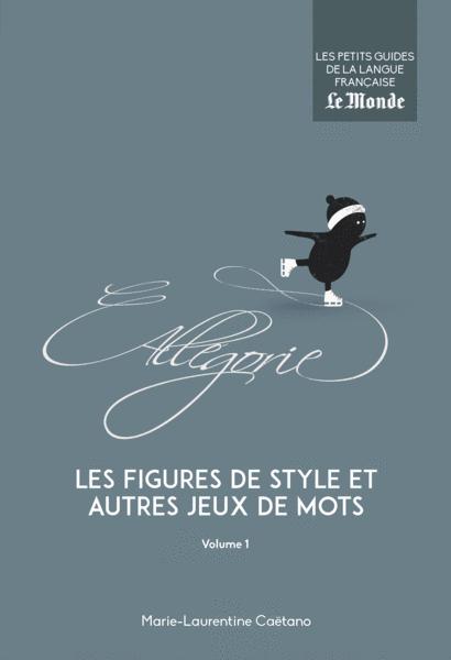 Les figures de style et autres jeux de mots, volume 1