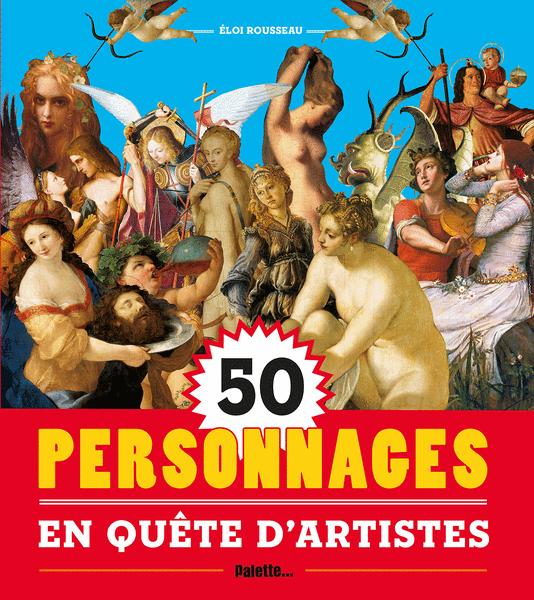 50 personnages en quête d'artistes
