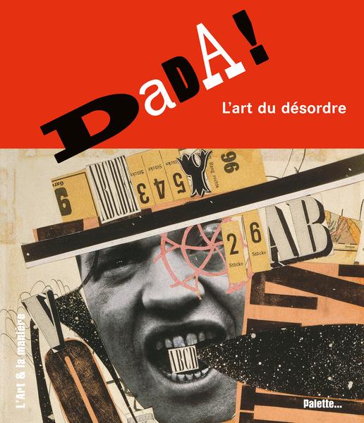 Dada, l'art du désordre