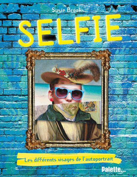 Selfie, les différents visages de l'autoportrait