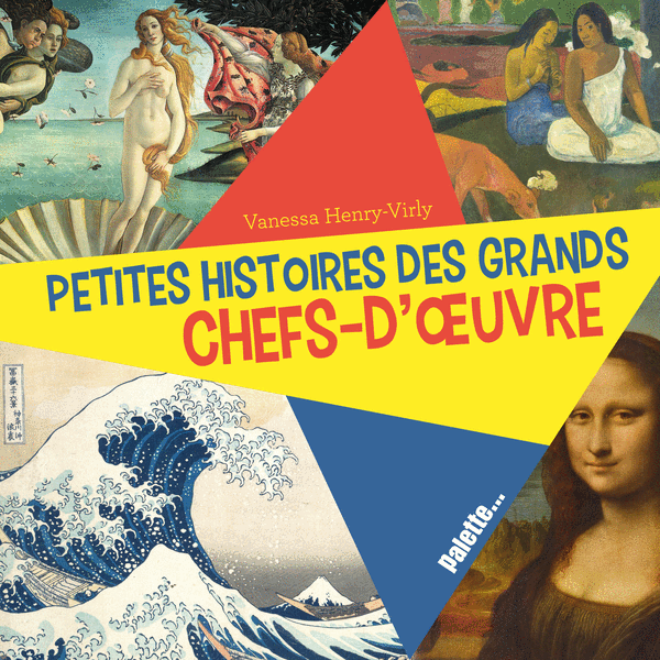Petites Histoires des grands chefs-d'oeuvre