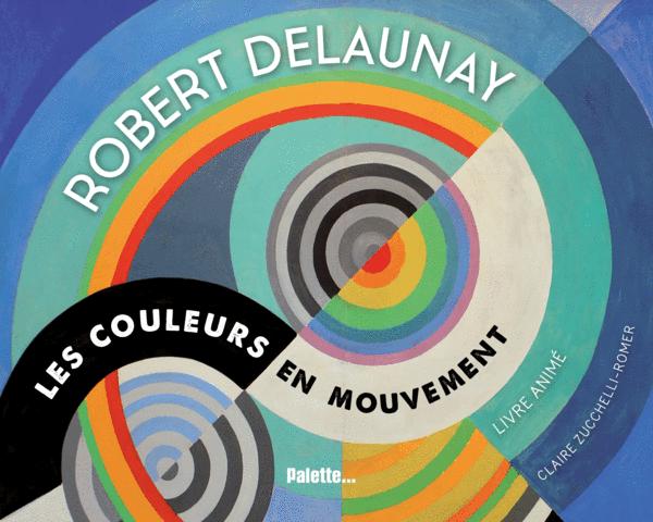 Robert Delaunay, les couleurs en mouvement