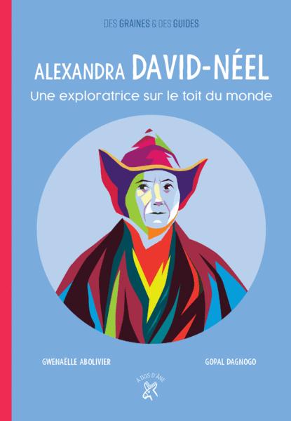 Alexandra David-Néel - Une exploratrice sur le toit du monde