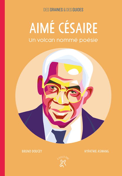 Aimé Césaire - Un volcan nommé poésie