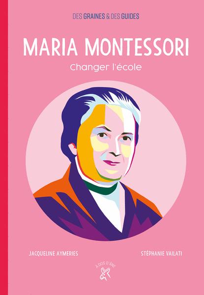 Maria Montessori - Changer l'école