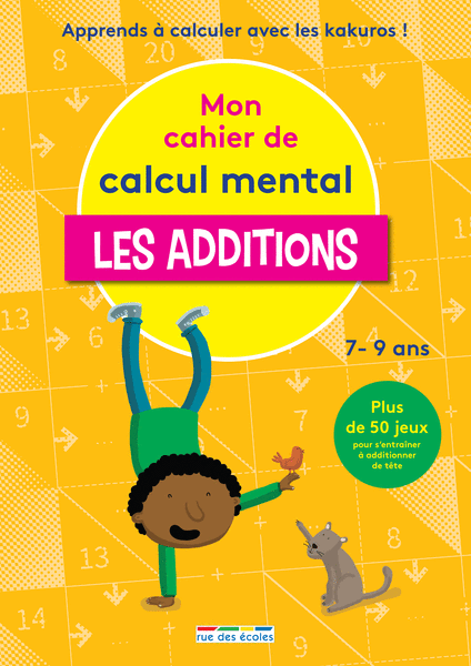 Mon cahier de calcul mental - Les additions, 7-9 ans