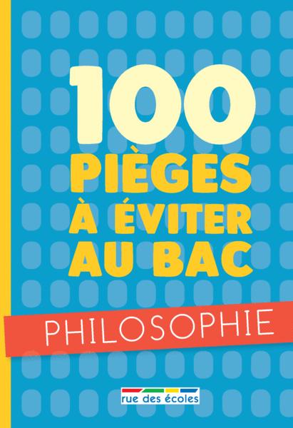 100 pièges à éviter au bac - philosophie