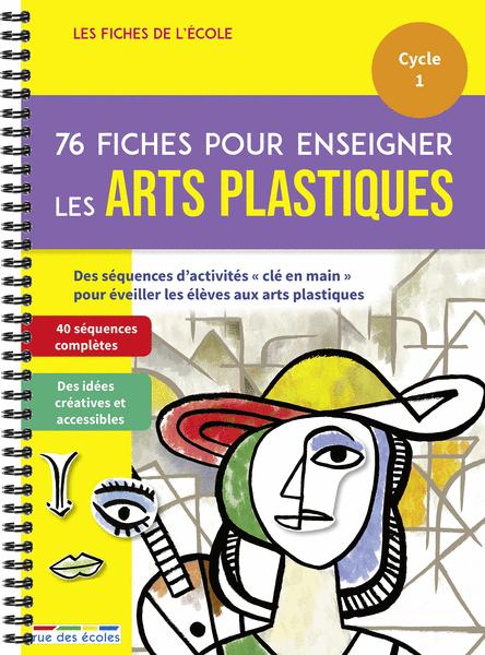 Les Fiches de l'école - 76 fiches pour enseigner les arts plastiques, Cycle 1