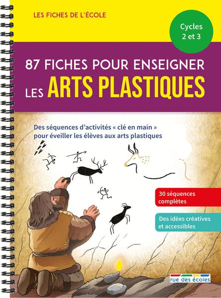 Les Fiches de l'école - 87 fiches pour enseigner les arts plastiques, Cycles 2 et 3