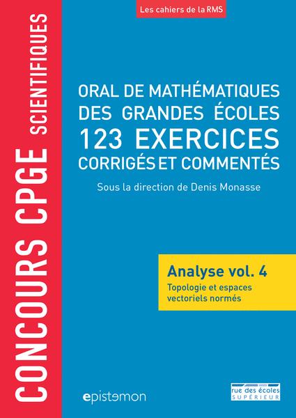 Concours CPGE scientifiques - Oral de mathématiques des grandes écoles - Analyse vol. 4