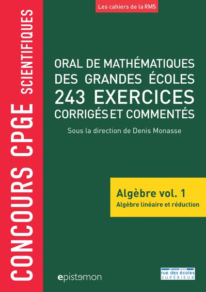 Concours CPGE scientifiques - Oral de mathématiques des grandes écoles - Algèbre vol. 1