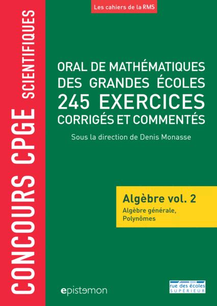 Concours CPGE scientifiques - Oral de mathématiques des grandes écoles - Algèbre vol. 2