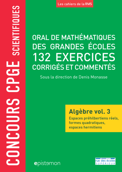 Concours CPGE scientifiques - Oral de mathématiques des grandes écoles - Algèbre vol. 3
