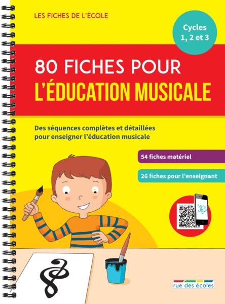 Les Fiches de l'école - 80 fiches pour l'éducation musicale, Cycles 1, 2 et 3