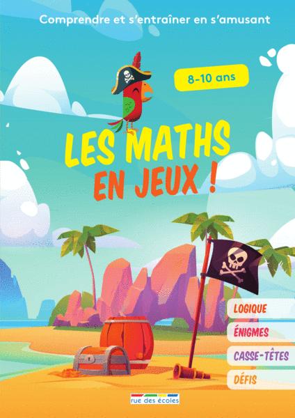 Les maths en jeux! 8-10 ans