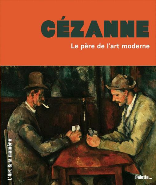 Cézanne, le père de l'art moderne