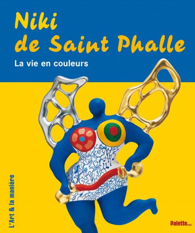 Niki de Saint Phalle, la vie en couleurs