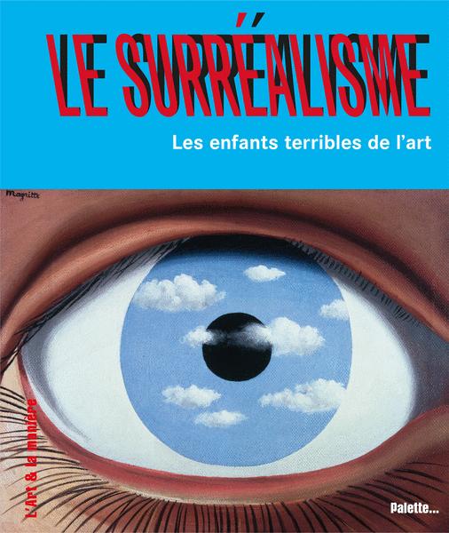 Le Surréalisme, les enfants terribles de l'art