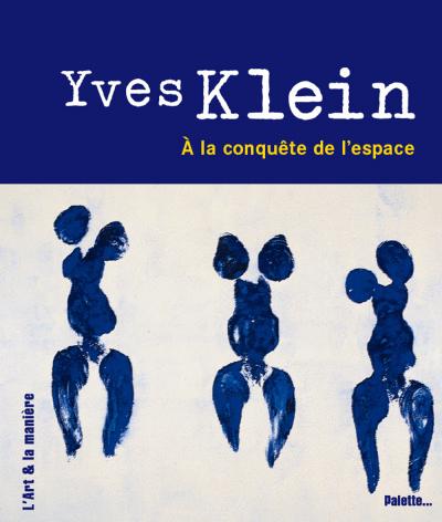 Yves Klein, à la conquête de l'espace