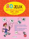 80 Jeux pour maîtriser les nombres - Cycle 3