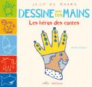 Dessine avec tes mains : Les héros des contes