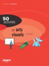 50 activités en arts visuels au cycle 2