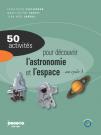 50 activités pour découvrir l'astronomie et l'espace au cycle 3