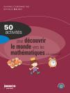 50 activités pour découvrir le monde vers les mathématiques à la maternelle