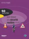 50 activités pour éduquer à la sécurité routière du cycle 2 à la 6e