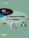 50 activités pour découvrir le monde vers les sciences à la maternelle