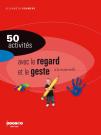 50 activités avec le regard et le geste à la maternelle