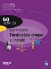 50 activités pour enseigner l'instruction civique et morale aux cycles 2 et 3